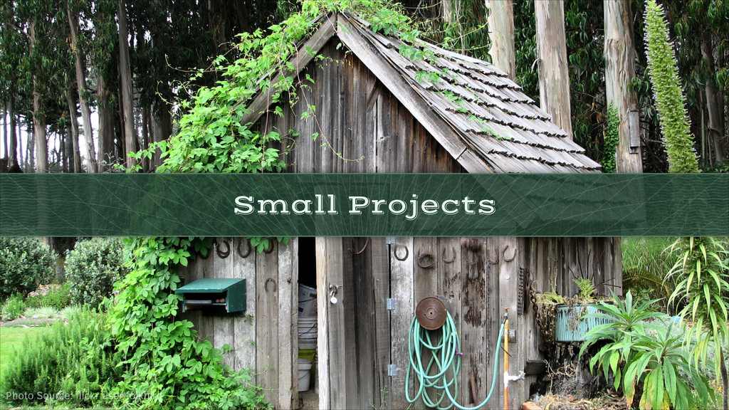 Small Projects Photo Source: flickr user folkbird