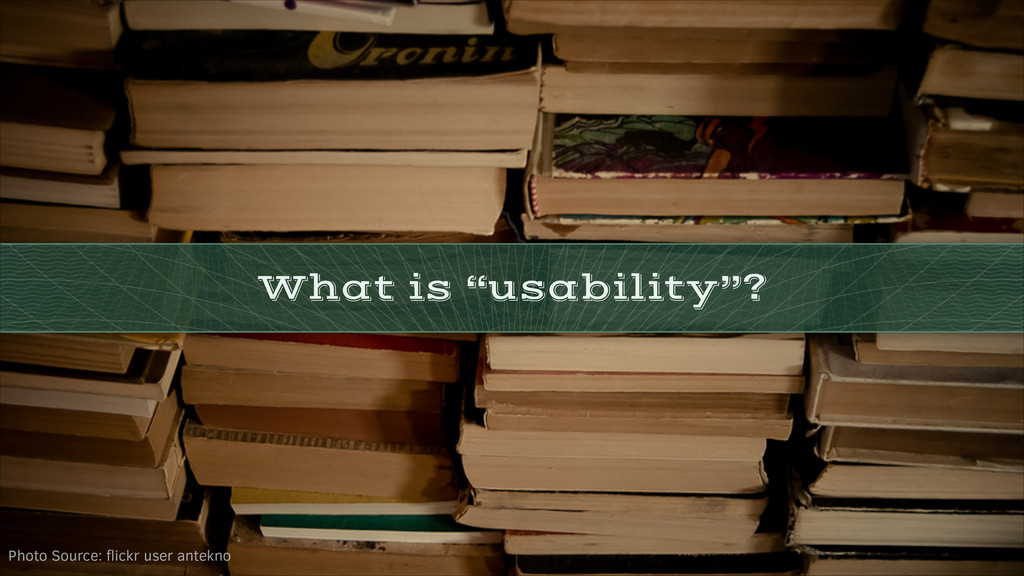 "What is ""usability""? Photo Source: flickr user a..."