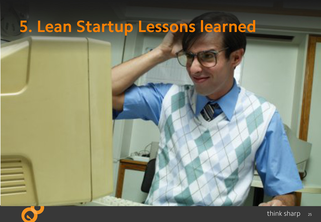 25 5. Lean Startup Lessons learned