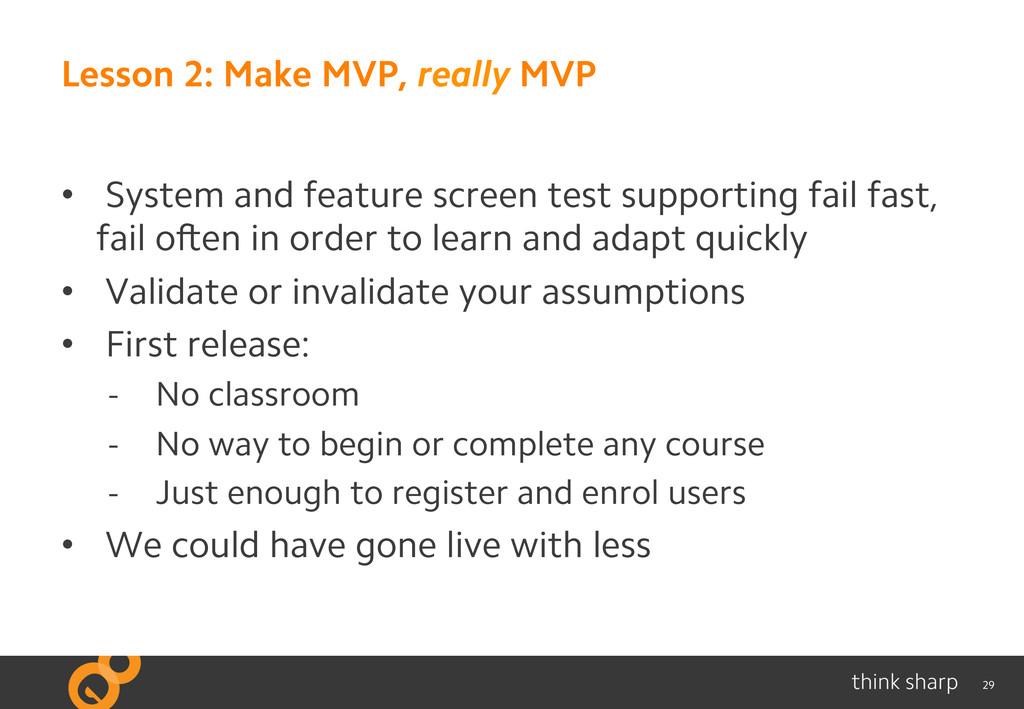 29 Lesson 2: Make MVP, really MVP • System and...