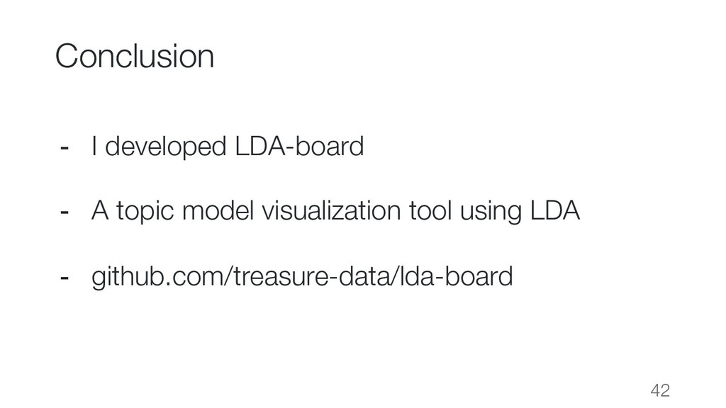 Conclusion 42 - I developed LDA-board - A topic...