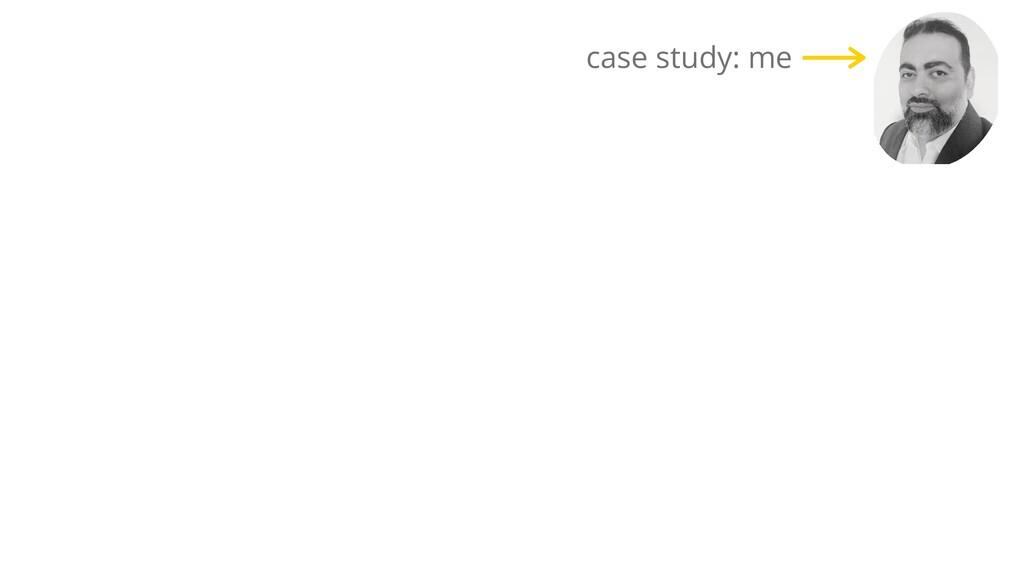 case study: me