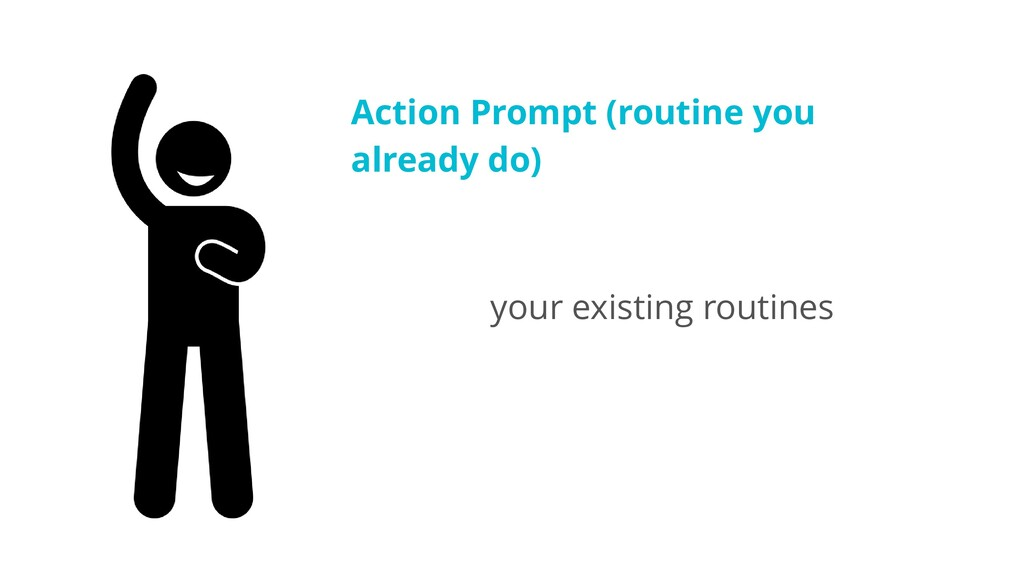 Action Prompt (routine you already do) your exi...