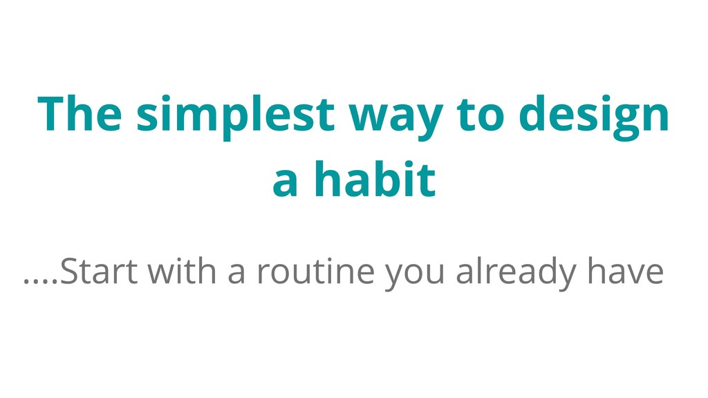The simplest way to design a habit ....Start wi...