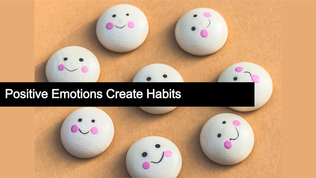 Positive Emotions Create Habits