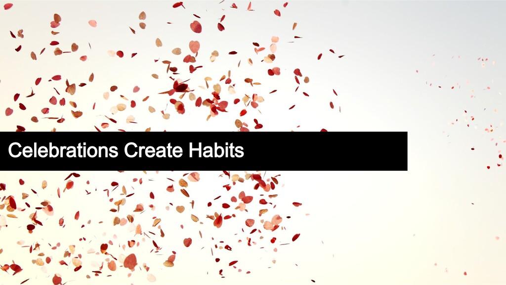 Celebrations Create Habits