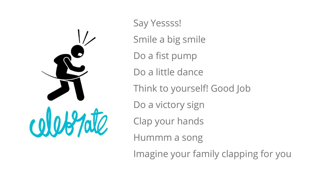 Say Yessss! Smile a big smile Do a fist pump Do...