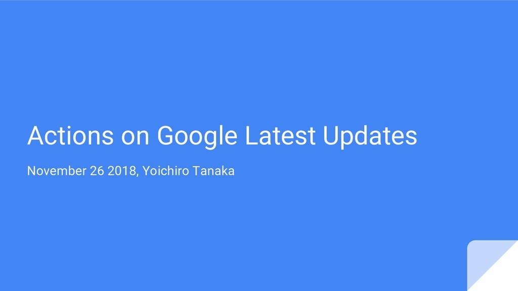Actions on Google Latest Updates November 26 20...
