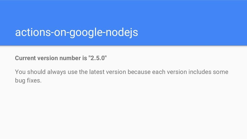 actions-on-google-nodejs Current version number...