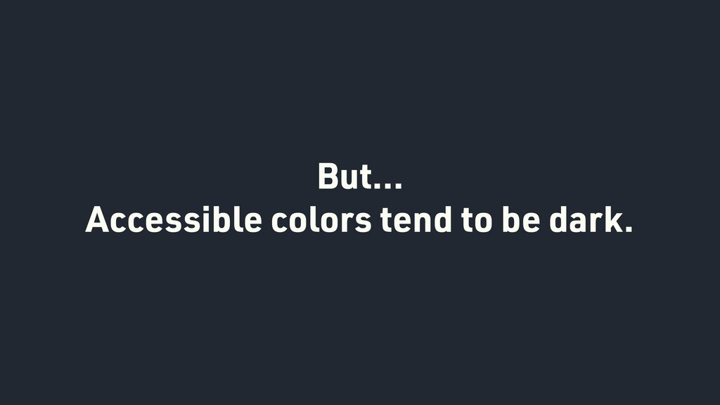 But… Accessible colors tend to be dark.