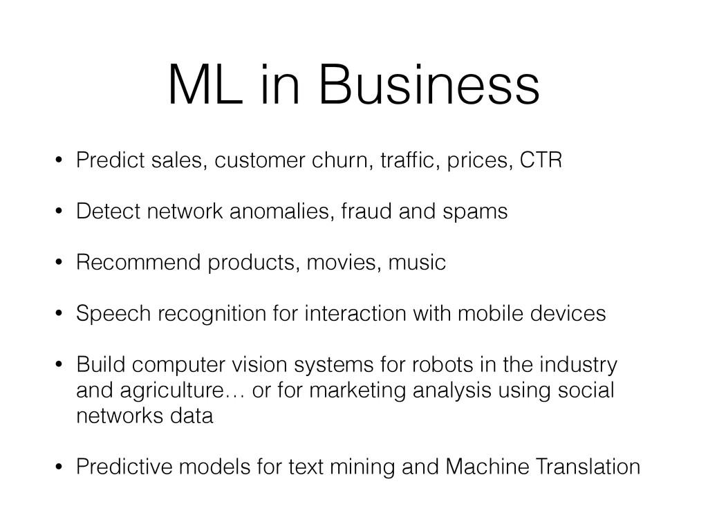 ML in Business • Predict sales, customer churn,...