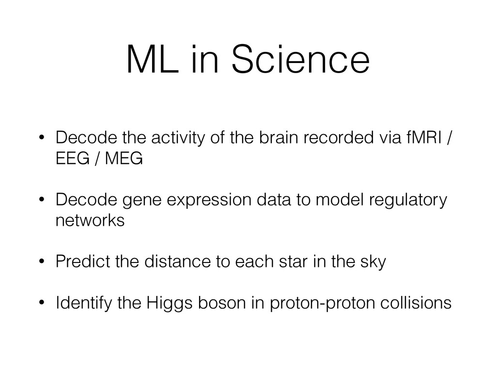 ML in Science • Decode the activity of the brai...