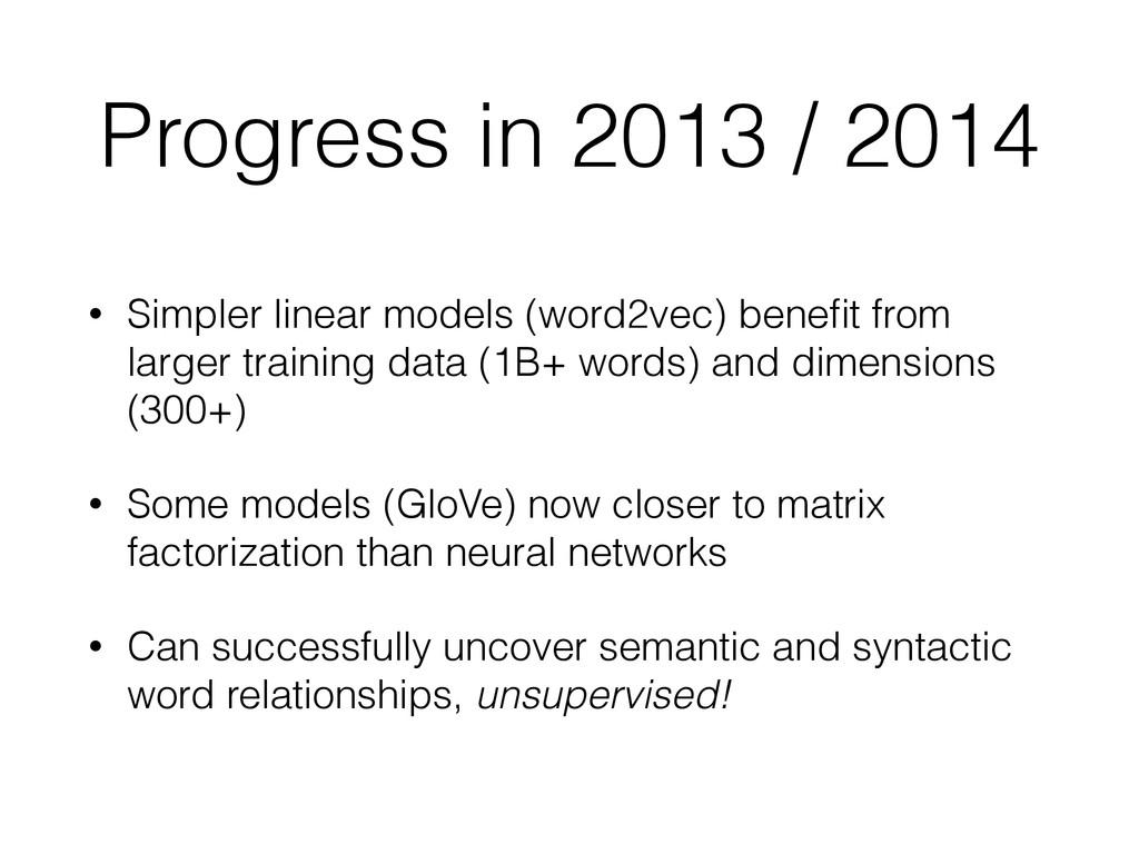 Progress in 2013 / 2014 • Simpler linear models...