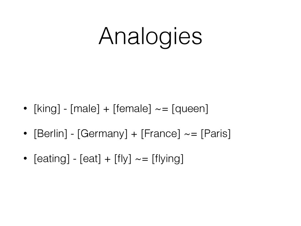 Analogies • [king] - [male] + [female] ~= [quee...