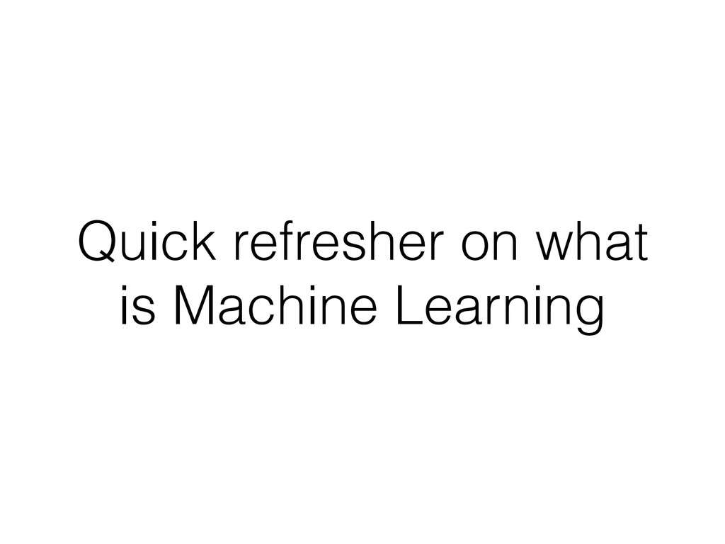Quick refresher on what is Machine Learning
