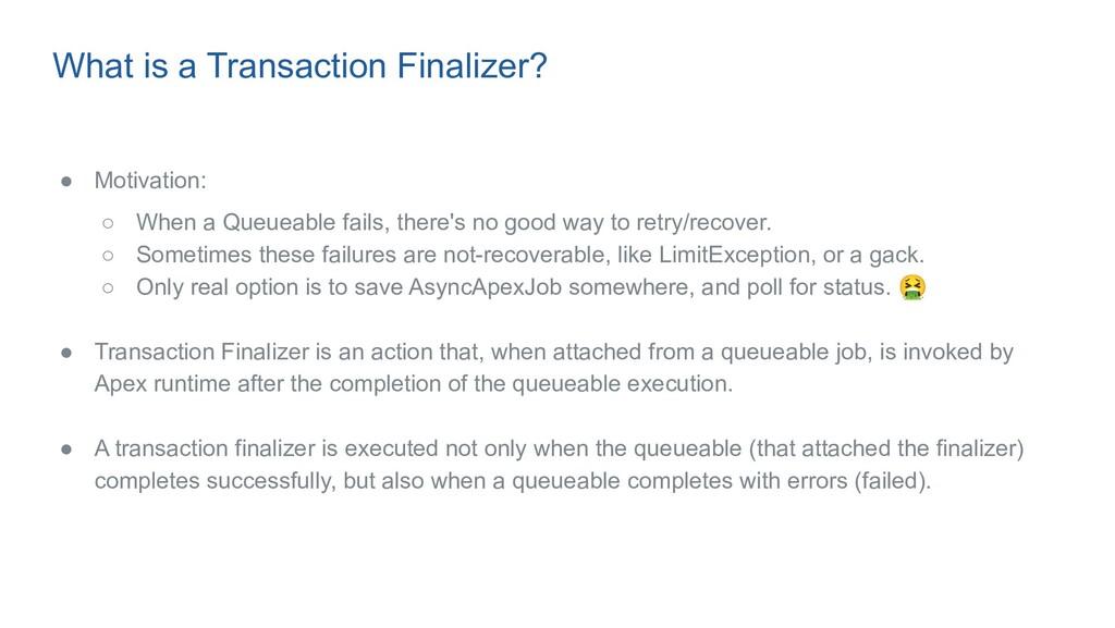 What is a Transaction Finalizer? ● Motivation: ...