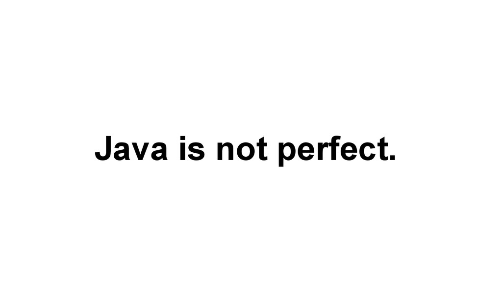 Java is not perfect.