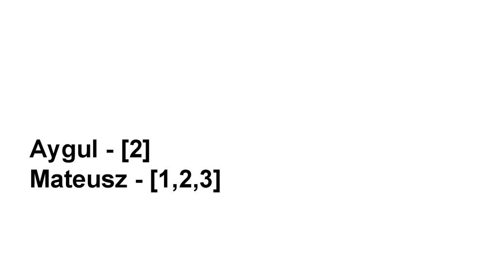 Aygul - [2] Mateusz - [1,2,3]