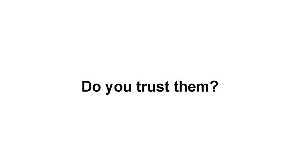 Do you trust them?