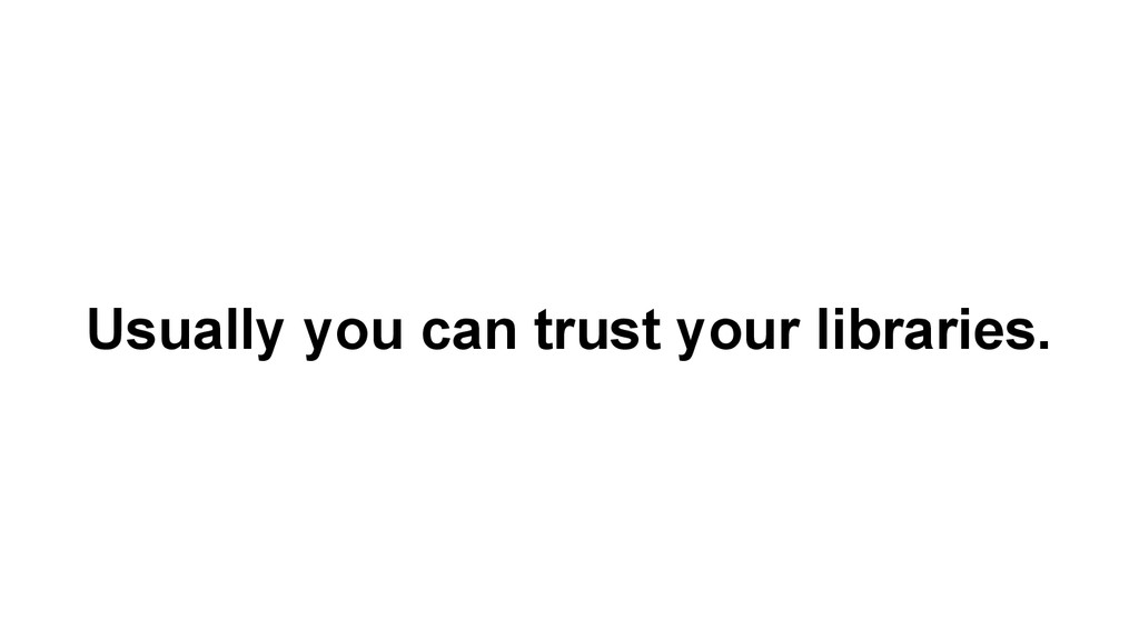 Usually you can trust your libraries.