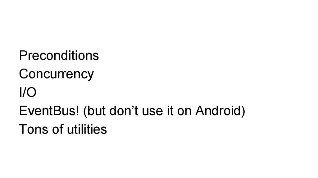 Preconditions Concurrency I/O EventBus! (but do...
