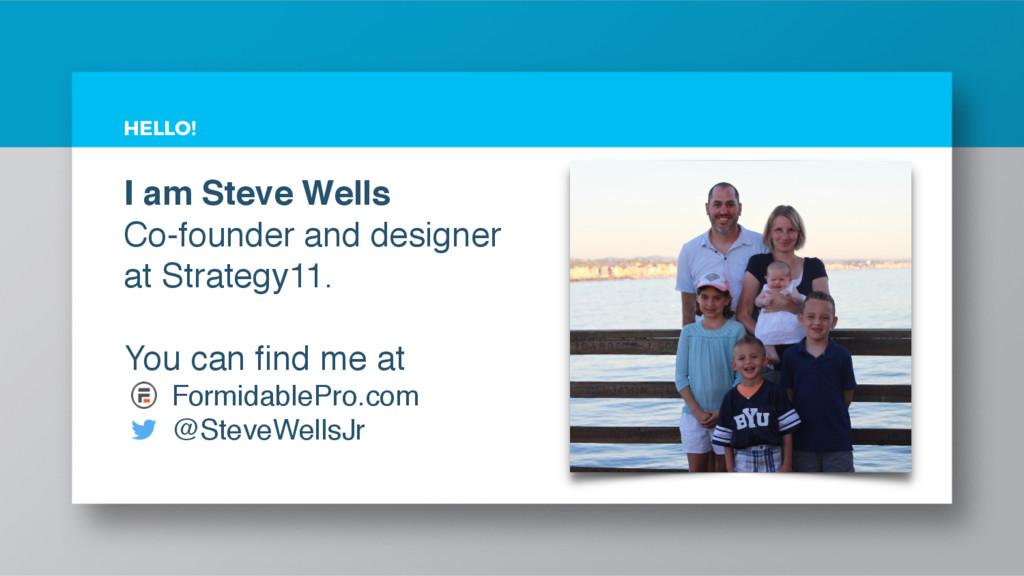 I am Steve Wells Co-founder and designer at Str...