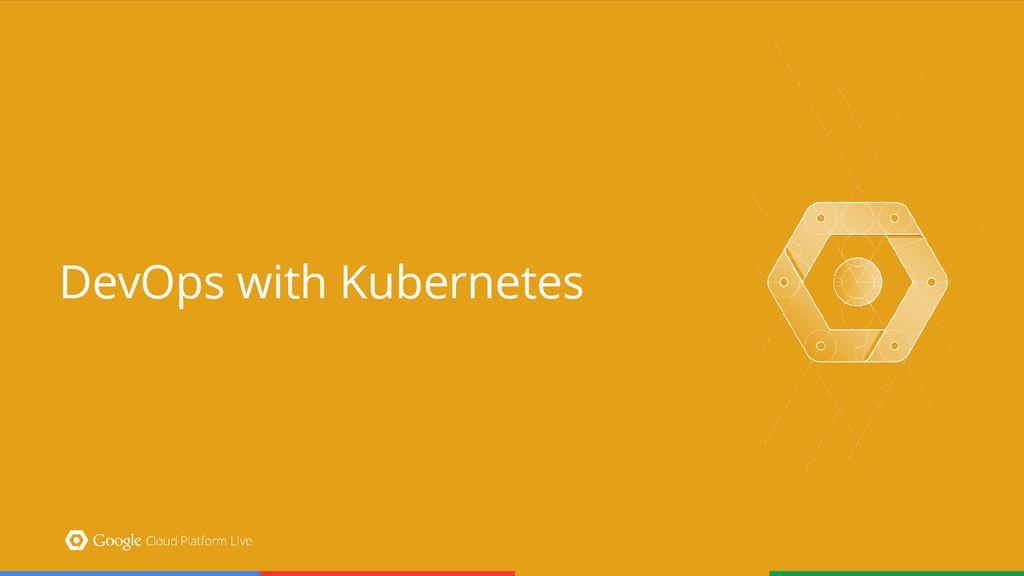 @saturnism @kubernetesio #oscon DevOps with Kub...