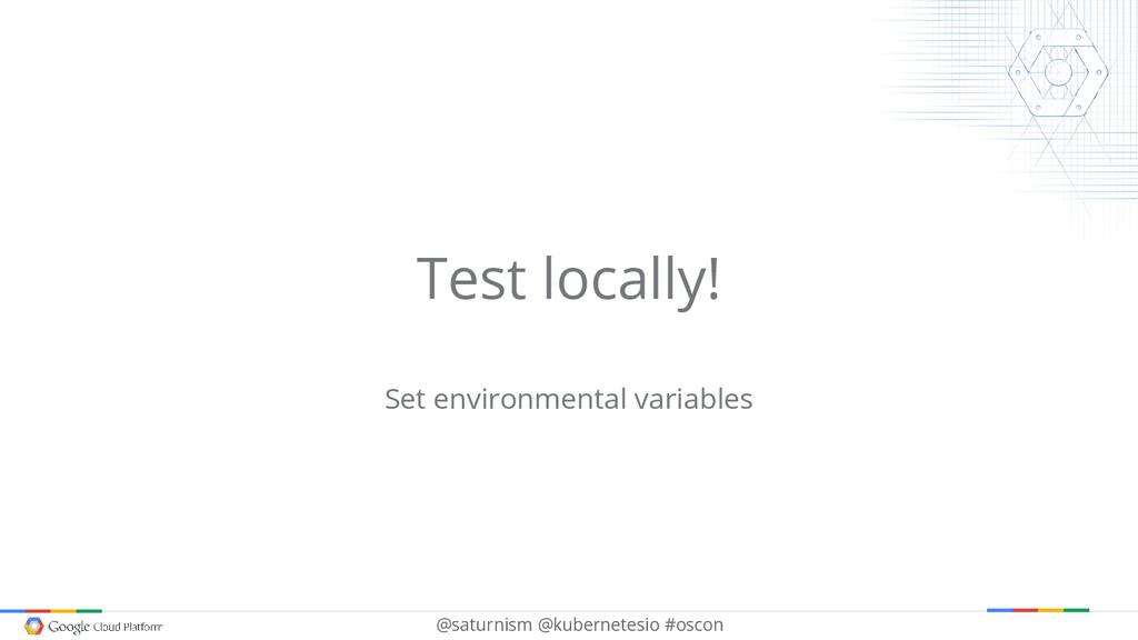 @saturnism @kubernetesio #oscon Test locally! S...