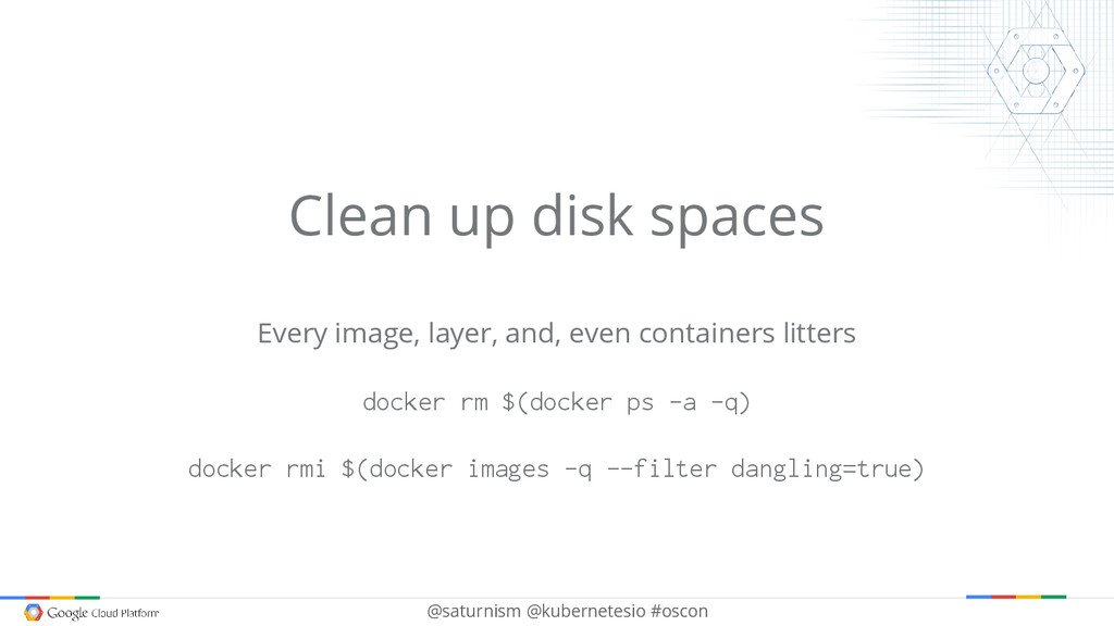 @saturnism @kubernetesio #oscon Clean up disk s...