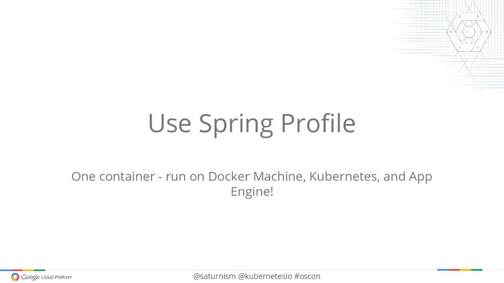 @saturnism @kubernetesio #oscon Use Spring Prof...