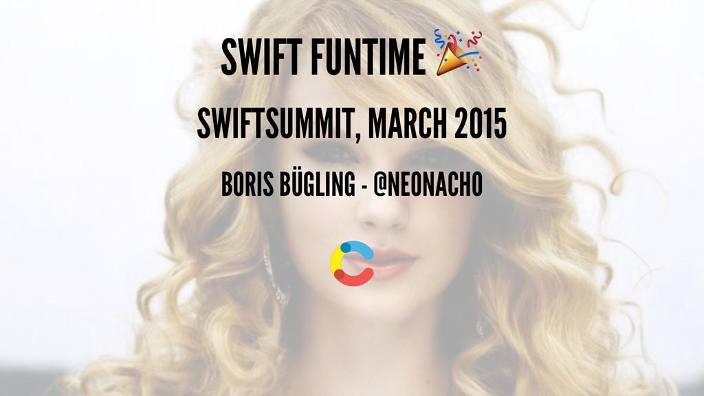 SWIFT FUNTIME ! SWIFTSUMMIT, MARCH 2015 BORIS B...