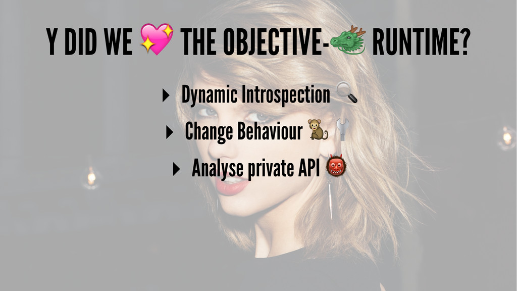 """Y DID WE ! THE OBJECTIVE-"""" RUNTIME? ▸ Dynamic I..."""