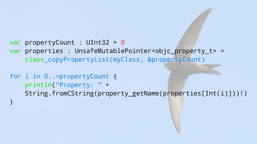 var propertyCount : UInt32 = 0 var properties :...