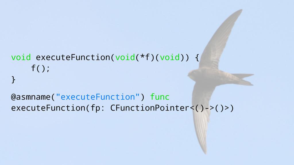 void executeFunction(void(*f)(void)) { f(); } @...