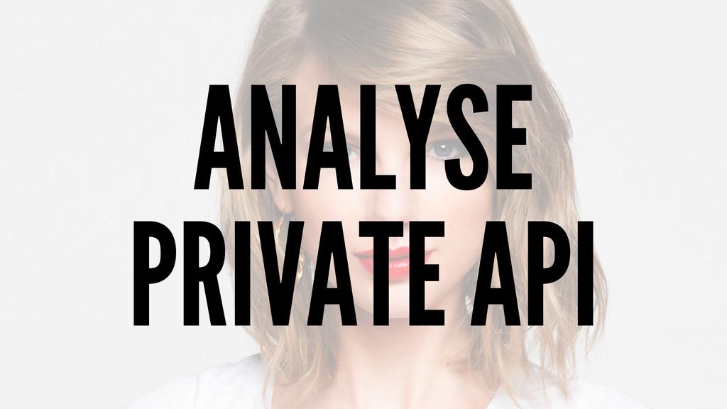 ANALYSE PRIVATE API