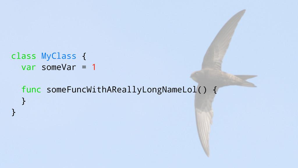 class MyClass { var someVar = 1 func someFuncWi...