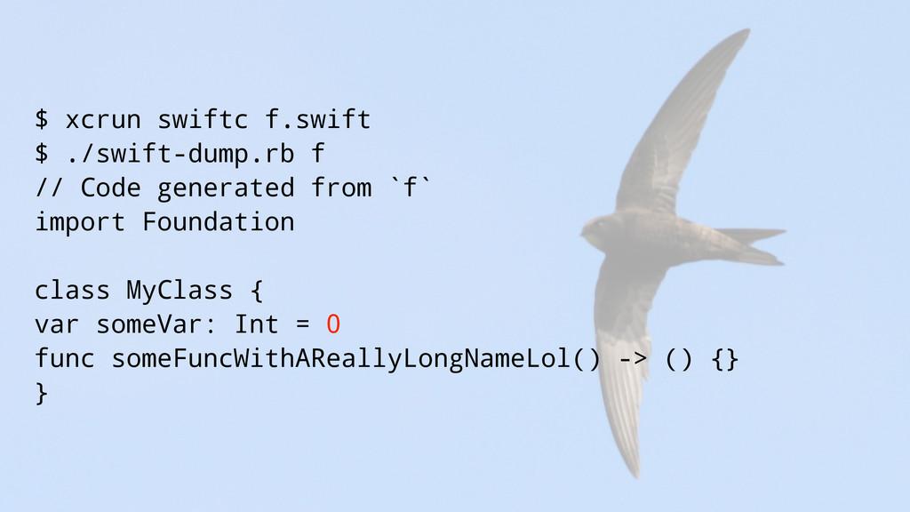 $ xcrun swiftc f.swift $ ./swift-dump.rb f // C...