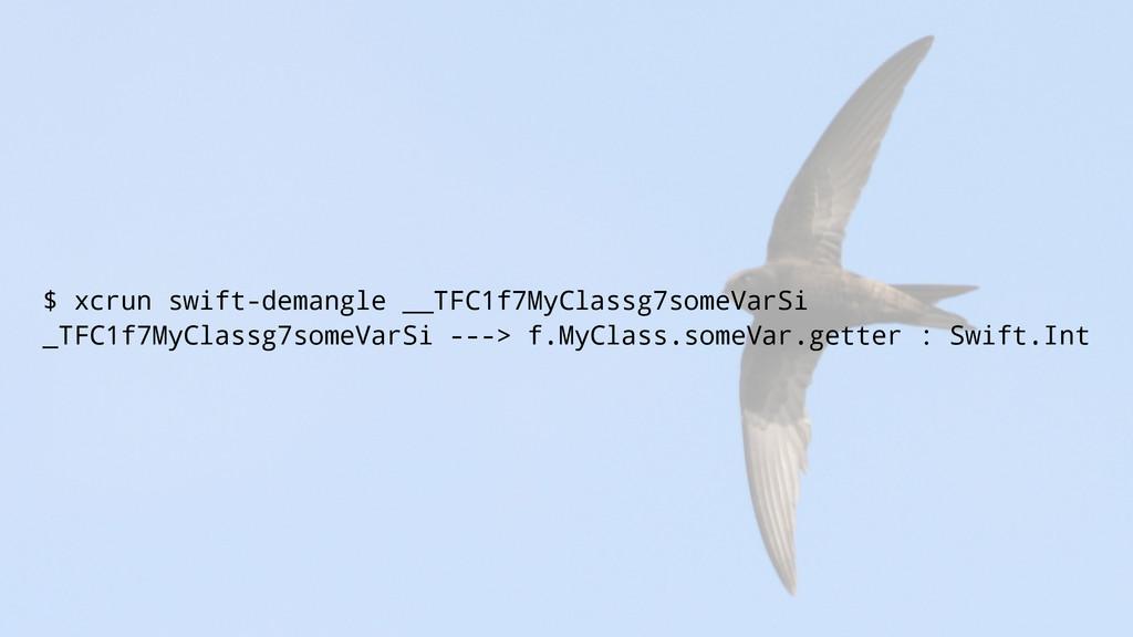 $ xcrun swift-demangle __TFC1f7MyClassg7someVar...