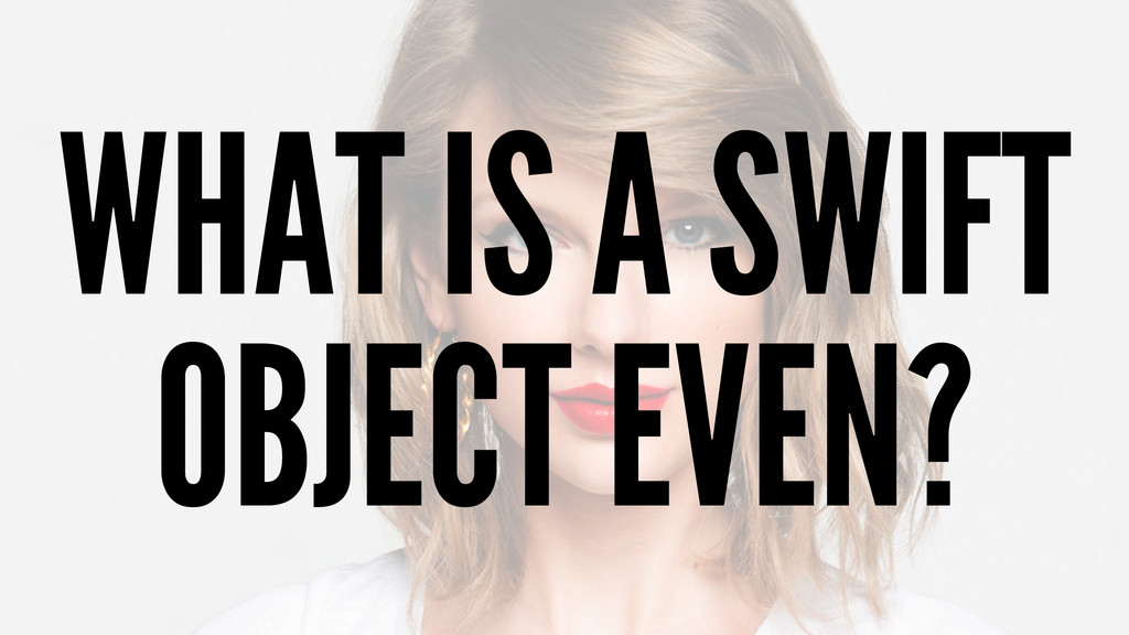 WHAT IS A SWIFT OBJECT EVEN?