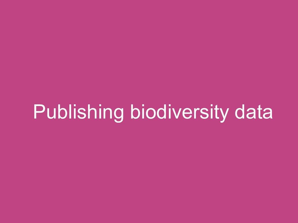 Publishing biodiversity data