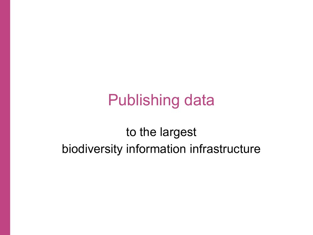 Publishing data to the largest biodiversity inf...