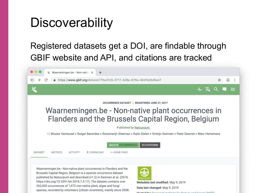 Registered datasets get a DOI, are findable thr...