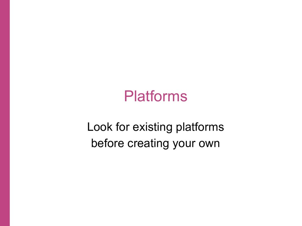 Platforms Look for existing platforms before cr...