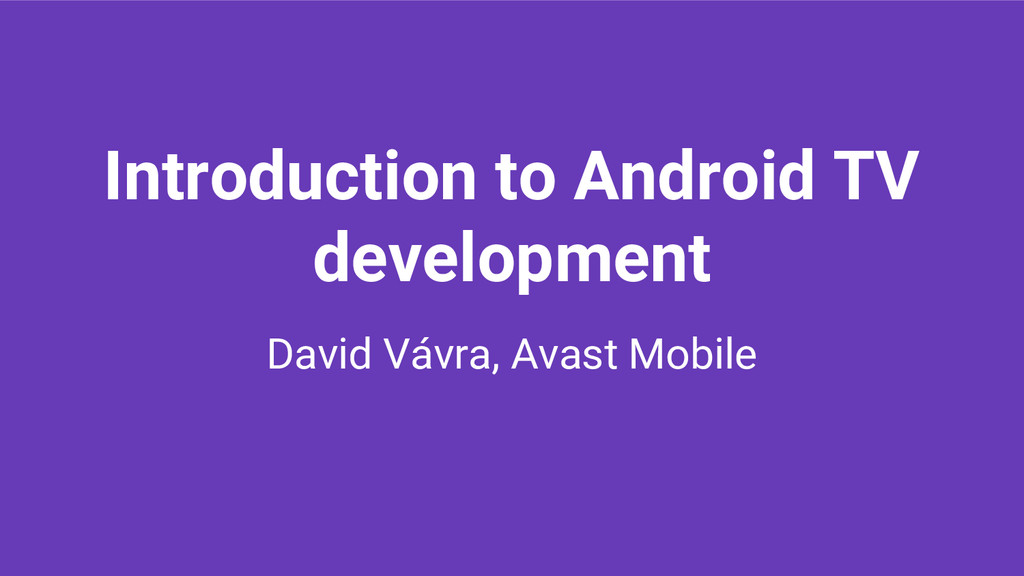 Introduction to Android TV development David Vá...