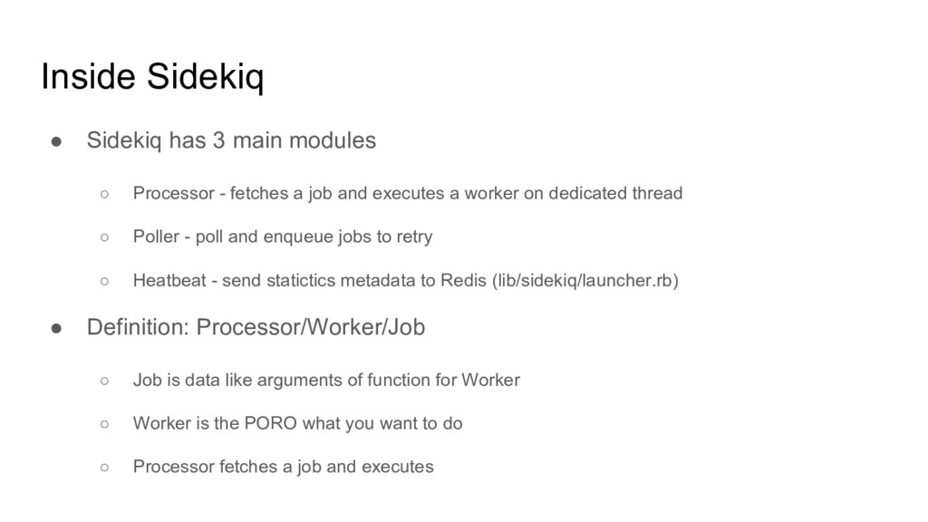 Inside Sidekiq ● Sidekiq has 3 main modules ○ P...