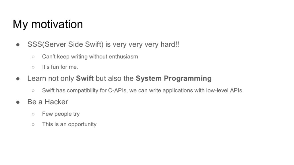 My motivation ● SSS(Server Side Swift) is very ...