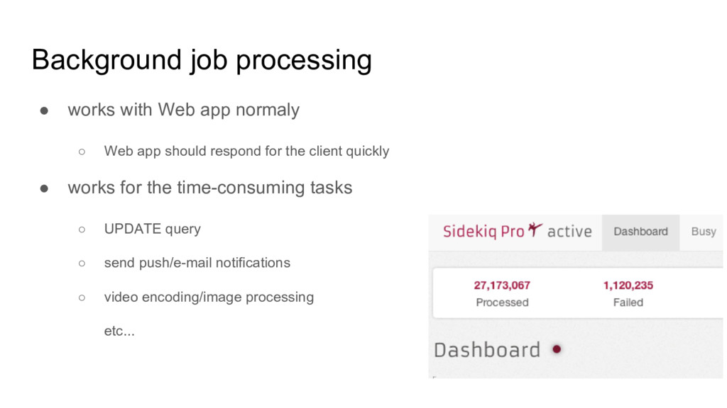Background job processing ● works with Web app ...