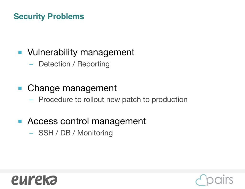 Security Problems ■ Vulnerability management  –...
