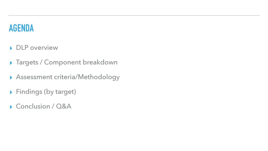 AGENDA ▸ DLP overview ▸ Targets / Component bre...