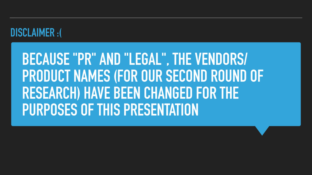 "BECAUSE ""PR"" AND ""LEGAL"", THE VENDORS/ PRODUCT ..."